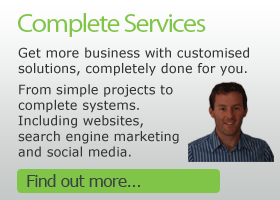 Complete Services. Get more business with customised solutions, completely done for you. From simple projects to complete systems. Including websites, search engine marketing and social media. 